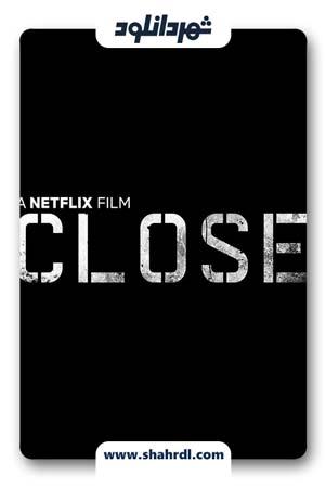 دانلود فیلم Close 2019 با زیرنویس فارسی | دانلود فیلم نزدیک