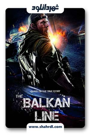 دانلود فیلم The Balkan Line 2019 | دانلود فیلم خط بالکان
