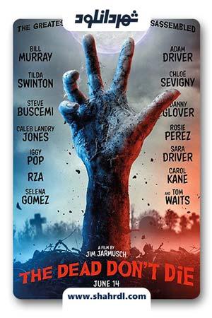 دانلود فیلم The Dead Dont Die 2019, دانلود فیلم The Dead Dont Die 2019 با زیرنویس فارسی | دانلود فیلم مرده ها نمی میرند