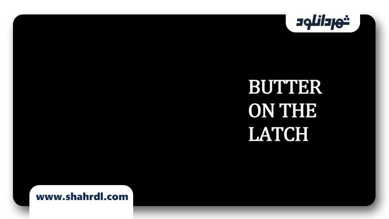 دانلود فیلم Butter on the Latch 2013