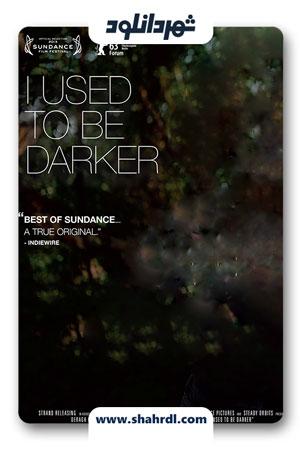 دانلود فیلم I Used to Be Darker 2013