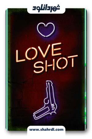 دانلود فیلم Love Shot 2019 | دانلود فیلم لاو شات