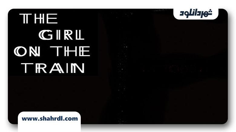 دانلود فیلم The Girl on the Train 2013