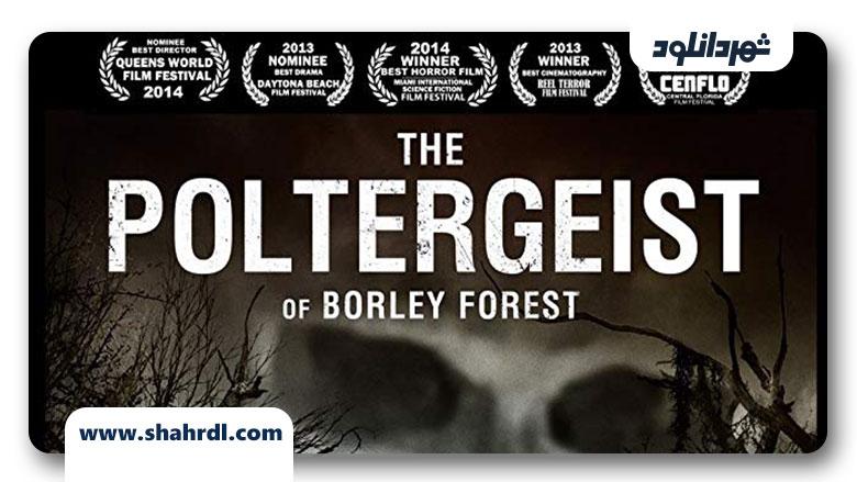 دانلود فیلم The Poltergeist of Borley Forest 2013