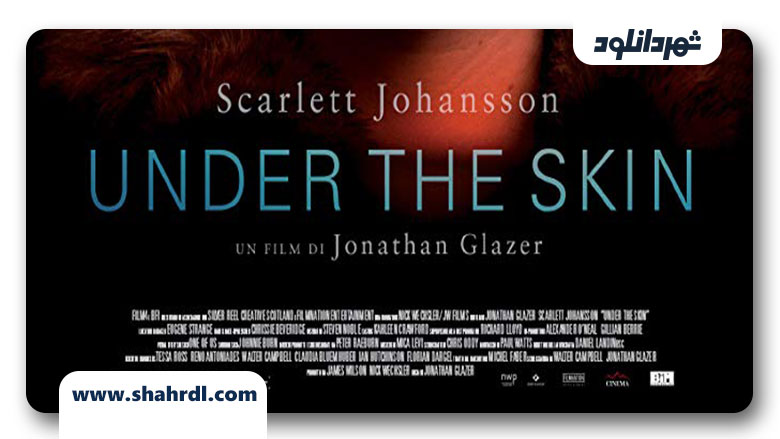 دانلود فیلم Under the Skin 2013
