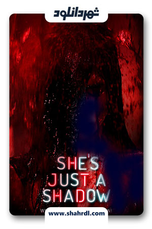 دانلود فیلم She's Just a Shadow 2019