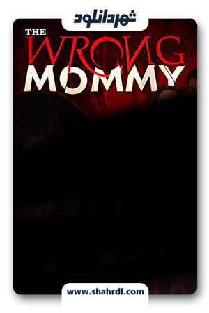 دانلود فیلم The Wrong Mommy 2019
